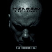 Philip H. Anselmo and The Illegals - Walk Through Exits Only